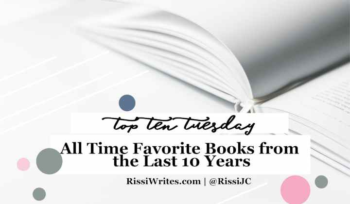 All Time Favorite Books from the Last 10 Years | Top 10 Tuesday May 28. Talking about favorite reads from the last TEN years! What makes your list? Text © Rissi JC