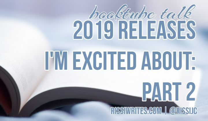 #Booktube Talk   2019 Releases I'm Excited About: Part 2. Talking about anticipated reads of 2019, and a *few* books I cannot wait to add to the shelf!